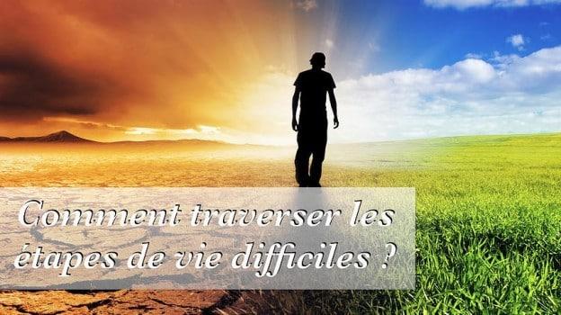 Comment traverser les étapes de vie difficiles ?