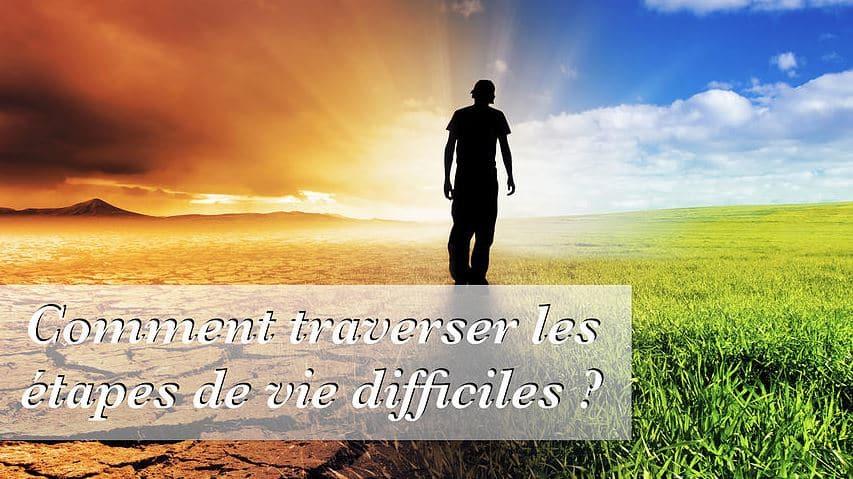 Citation Comment traverser les étapes de vie difficiles ?