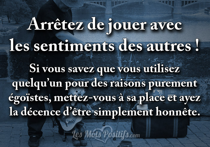 arr tez de jouer avec les sentiments des autres citations proverbes et tee shirts positifs. Black Bedroom Furniture Sets. Home Design Ideas