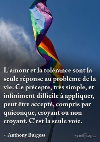 L'amour et la tolérance sont la seule réponse au problème de la vie.