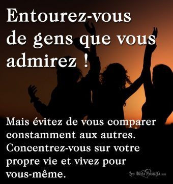 Entourez-vous  de gens que vous admirez !