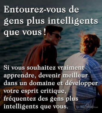 Entourez-vous de gens plus intelligents que vous !