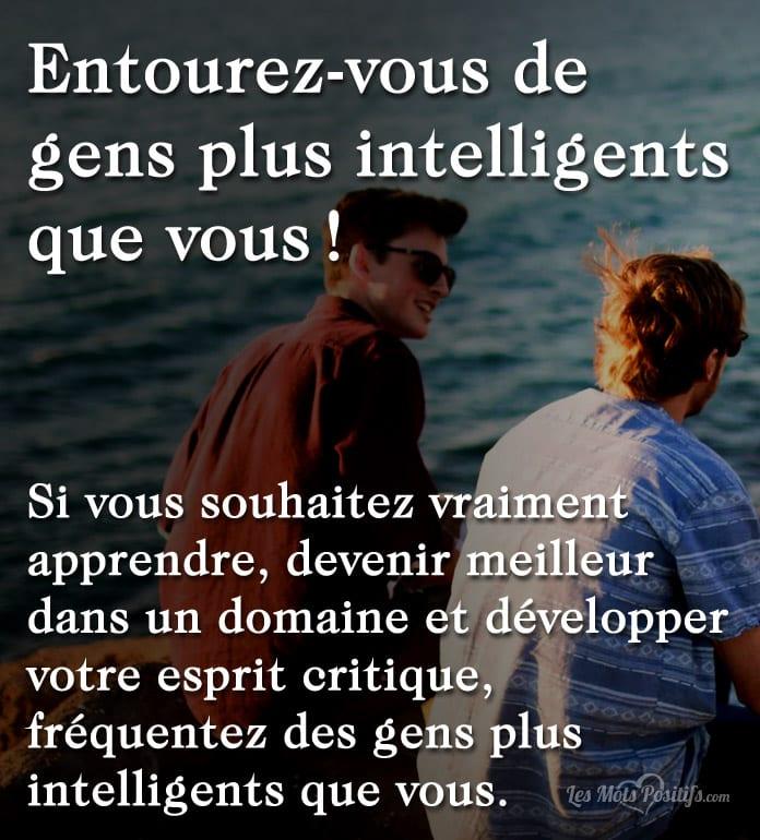 Citation Entourez-vous de gens plus intelligents que vous !