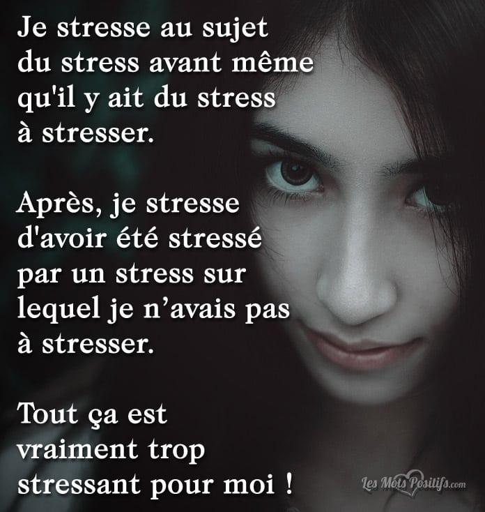 Citation Le stress est vraiment trop stressant !