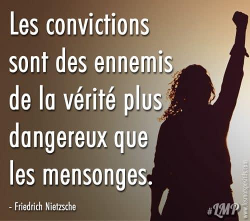 Les convictions  sont des ennemis  de la vérité