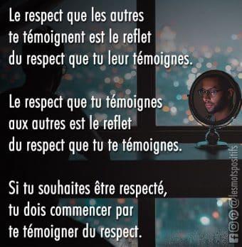 Le respect se gagne en respectant à la fois les autres et vous-même