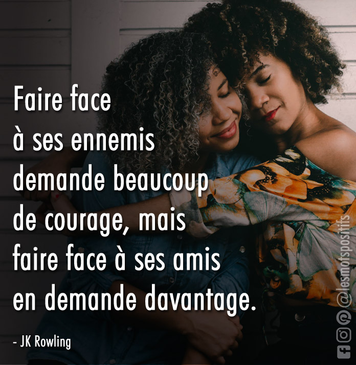 Citation Faire face à nos amis demande du courage