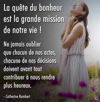 La quête du bonheur est la grande mission de notre vie !