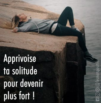 Apprivoise ton sentiment de solitude !