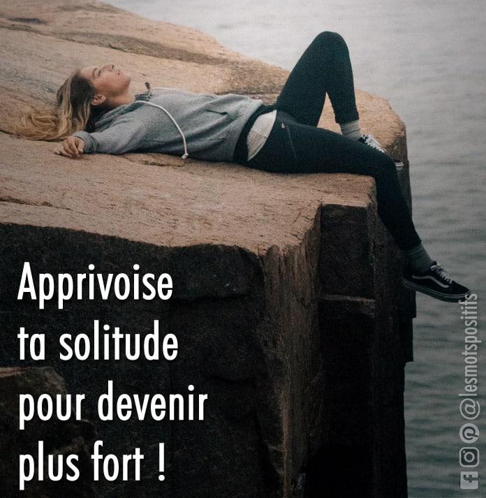 Citation Apprivoise ton sentiment de solitude !
