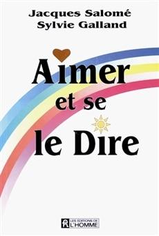 Aimer et se le dire de Jacques Salomé et Sylvie Galland