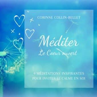 Méditer le coeur ouvert : 9 voyages initiatiques pour se reconnecter