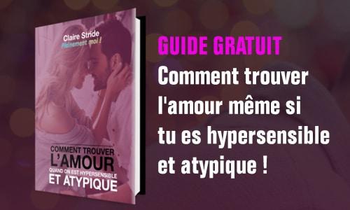 Guide gratuit : Comment trouver l'amour même si tu es hypersensible et atypique !